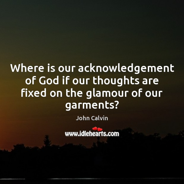 Where is our acknowledgement of God if our thoughts are fixed on Image