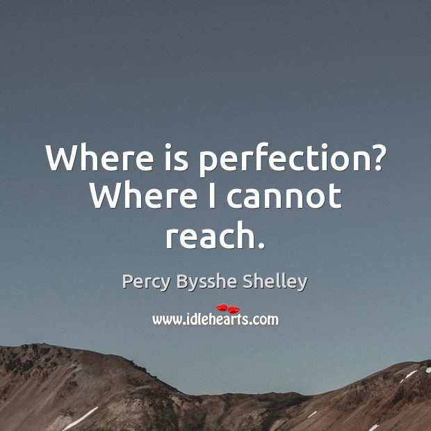 Where is perfection? Where I cannot reach. Image