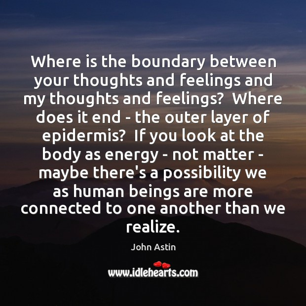 Where is the boundary between your thoughts and feelings and my thoughts Image