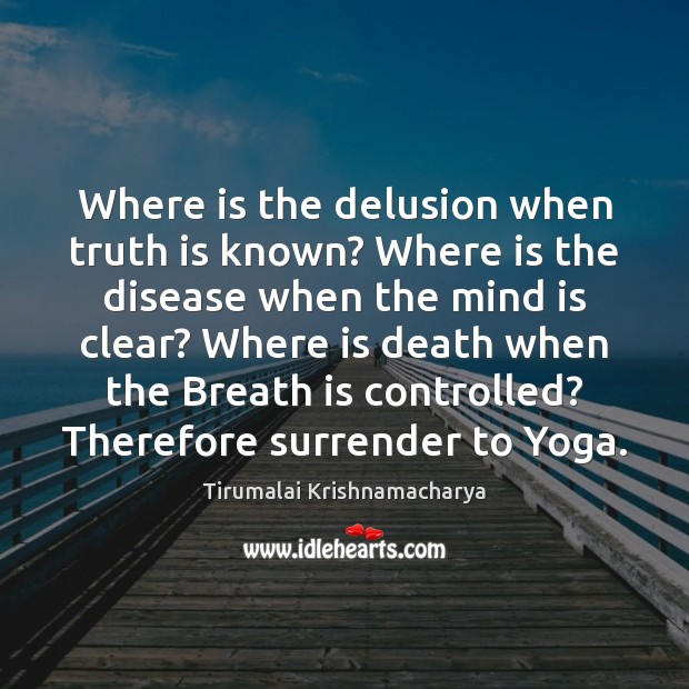 Where is the delusion when truth is known? Where is the disease Image