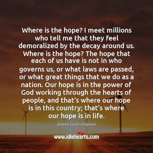 Where is the hope? I meet millions who tell me that they Image