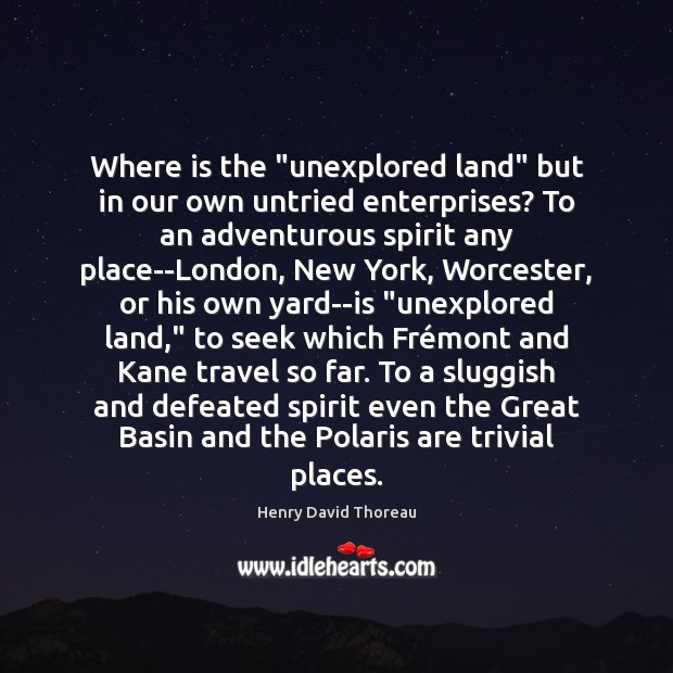 """Image, Where is the """"unexplored land"""" but in our own untried enterprises? To"""