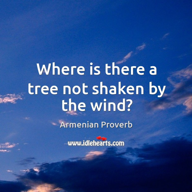 Where is there a tree not shaken by the wind? Armenian Proverbs Image
