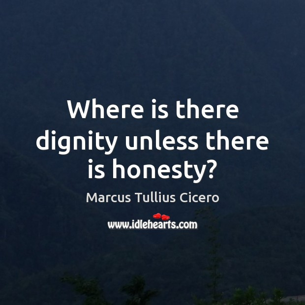 Image, Where is there dignity unless there is honesty?