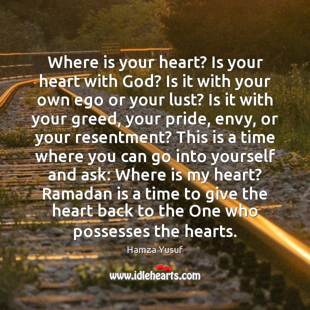 Where is your heart? Is your heart with God? Is it with Ramadan Quotes Image