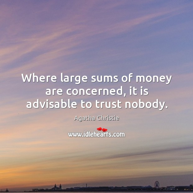 Image, Where large sums of money are concerned, it is advisable to trust nobody.