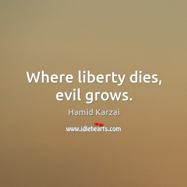Image, Where liberty dies, evil grows.