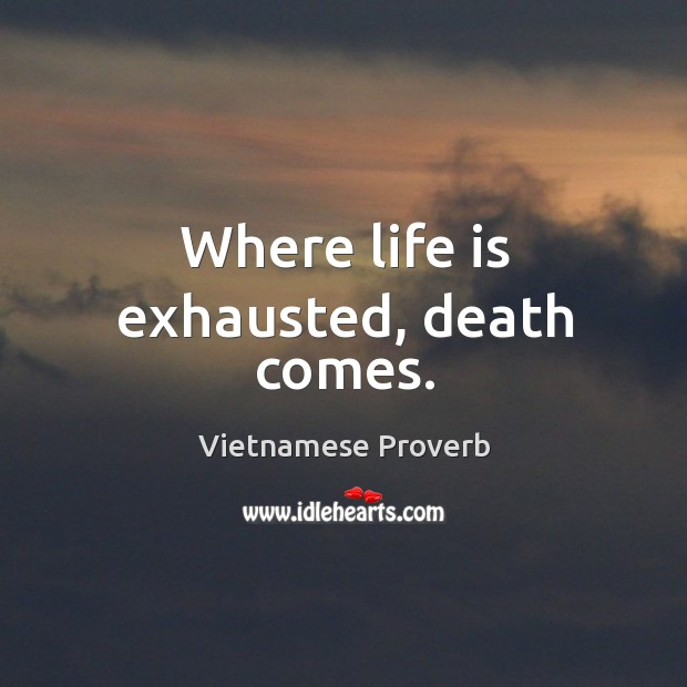 Image, Where life is exhausted, death comes.