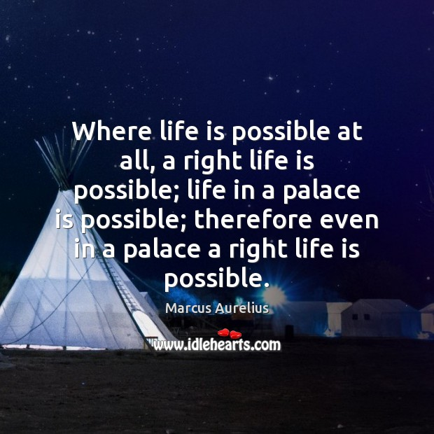 Where life is possible at all, a right life is possible; life Image