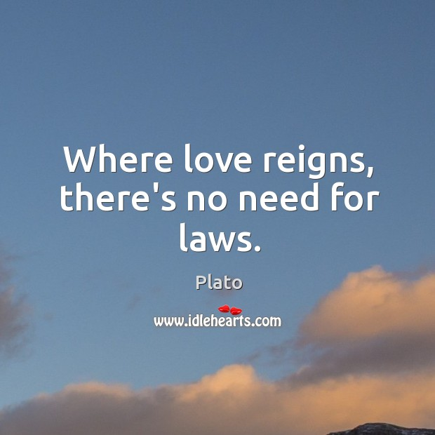 Where love reigns, there's no need for laws. Image