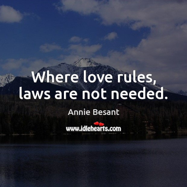 Where love rules, laws are not needed. Image