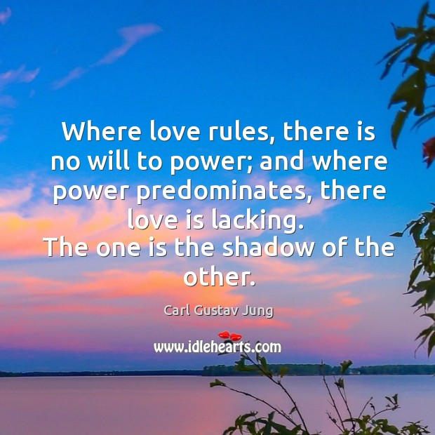 Where love rules, there is no will to power; and where power predominates Image