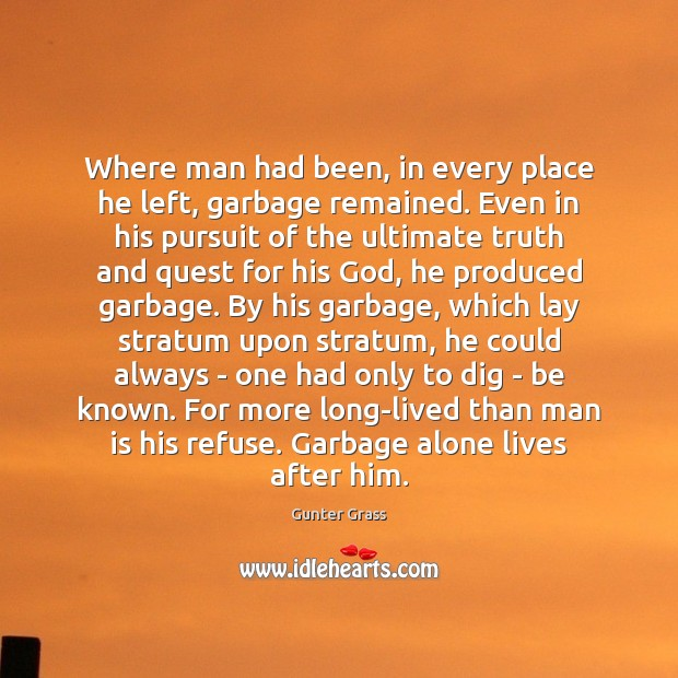 Image, Where man had been, in every place he left, garbage remained. Even