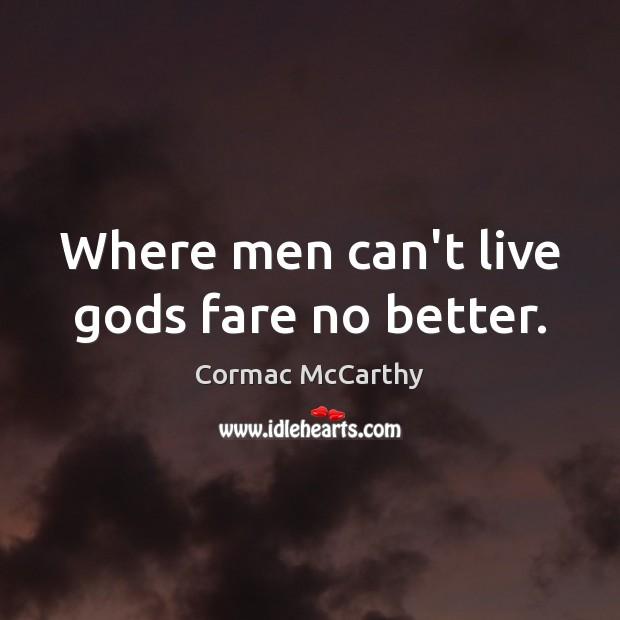 Image, Where men can't live Gods fare no better.