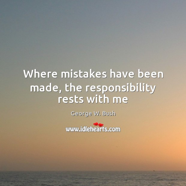 Where mistakes have been made, the responsibility rests with me Image