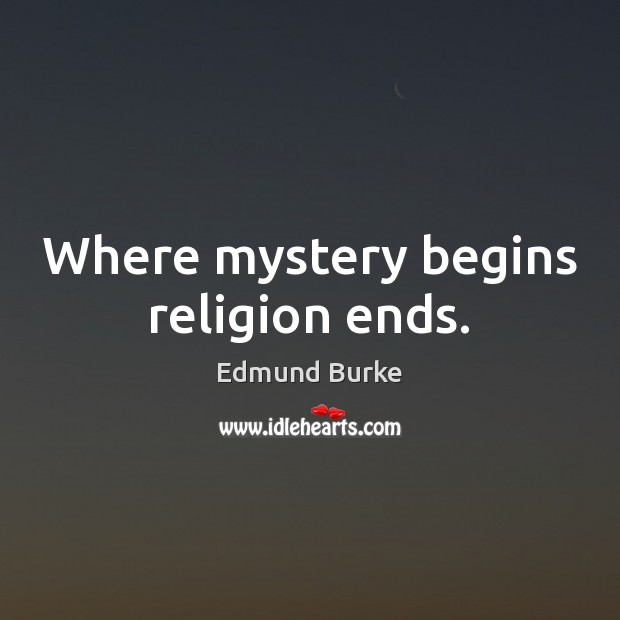 Where mystery begins religion ends. Image