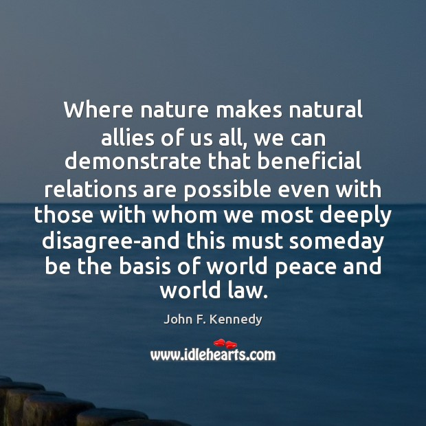 Where nature makes natural allies of us all, we can demonstrate that Image