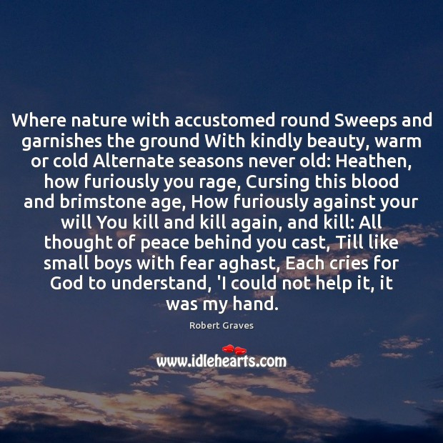 Where nature with accustomed round Sweeps and garnishes the ground With kindly Image