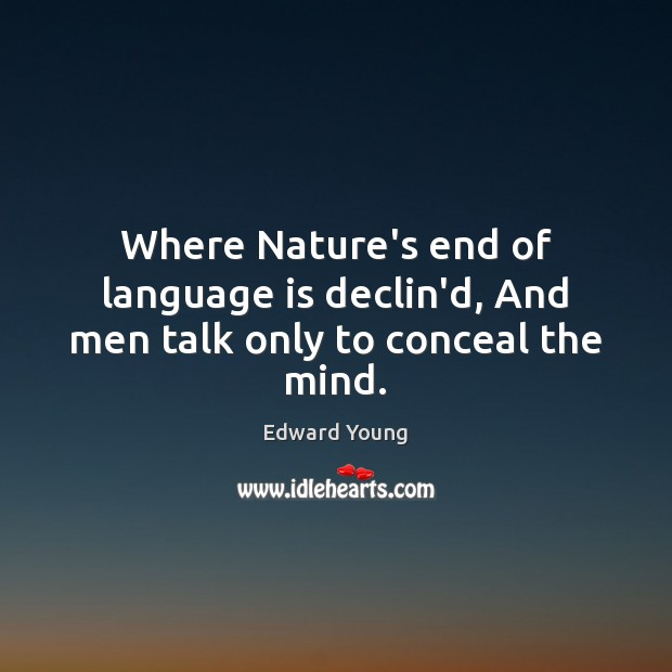 Where Nature's end of language is declin'd, And men talk only to conceal the mind. Image