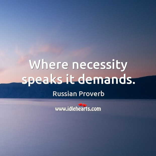 Where necessity speaks it demands. Russian Proverbs Image