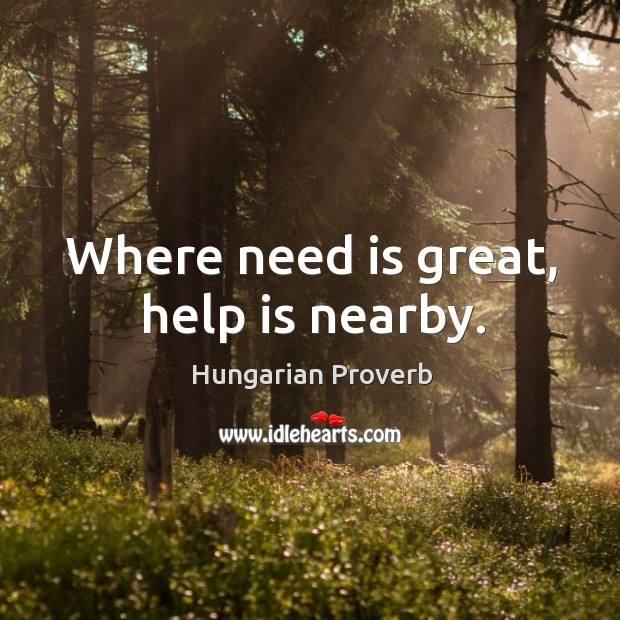 Where need is great, help is nearby. Hungarian Proverbs Image