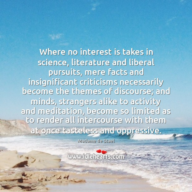 Where no interest is takes in science, literature and liberal pursuits, mere Madame de Stael Picture Quote