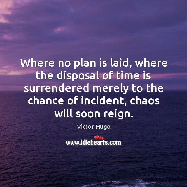 Where no plan is laid, where the disposal of time is surrendered Image