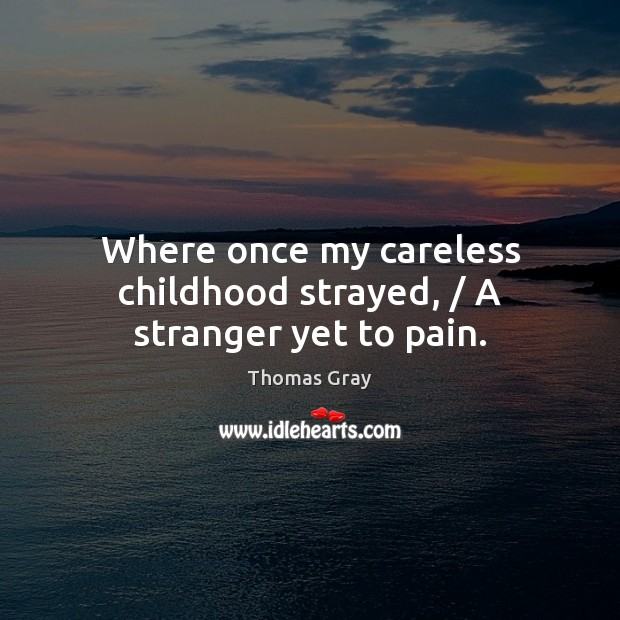 Where once my careless childhood strayed, / A stranger yet to pain. Image