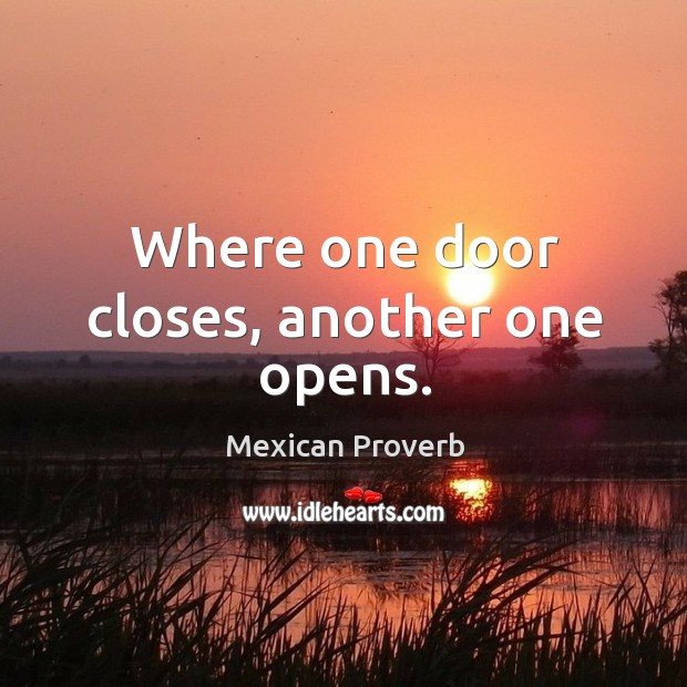 Where one door closes, another one opens. Mexican Proverbs Image