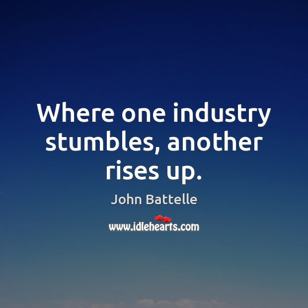 Where one industry stumbles, another rises up. Image