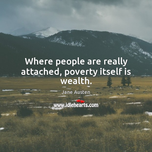 Image, Where people are really attached, poverty itself is wealth.