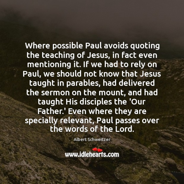 Where possible Paul avoids quoting the teaching of Jesus, in fact even Albert Schweitzer Picture Quote