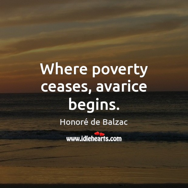 Image, Where poverty ceases, avarice begins.