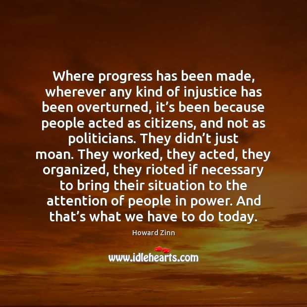 Where progress has been made, wherever any kind of injustice has been Progress Quotes Image