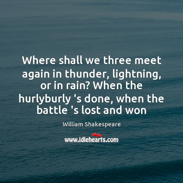 when shall we three meet again in thunder lightning or in rain Home » current events » when shall we three meet again, in thunder, lightning, or in rain when shall we three meet again, in thunder, lightning, or in rain.