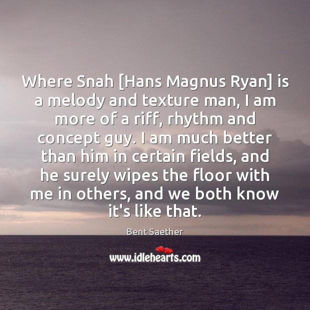 Image, Where Snah [Hans Magnus Ryan] is a melody and texture man, I