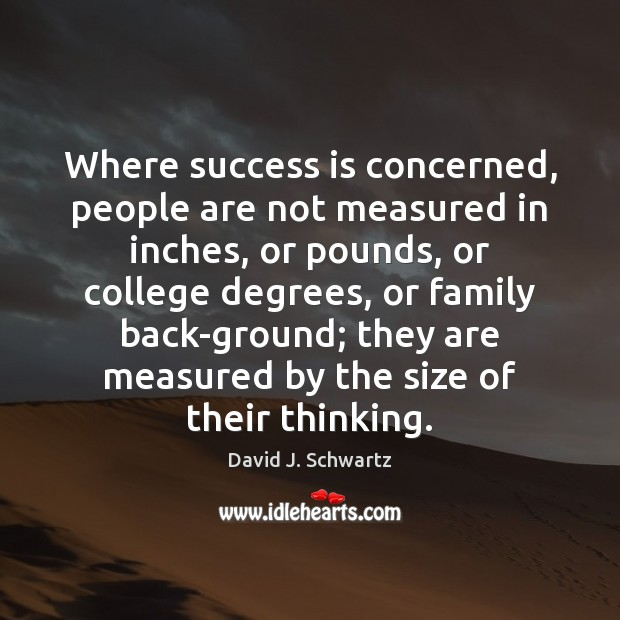 Where success is concerned, people are not measured in inches, or pounds, Image