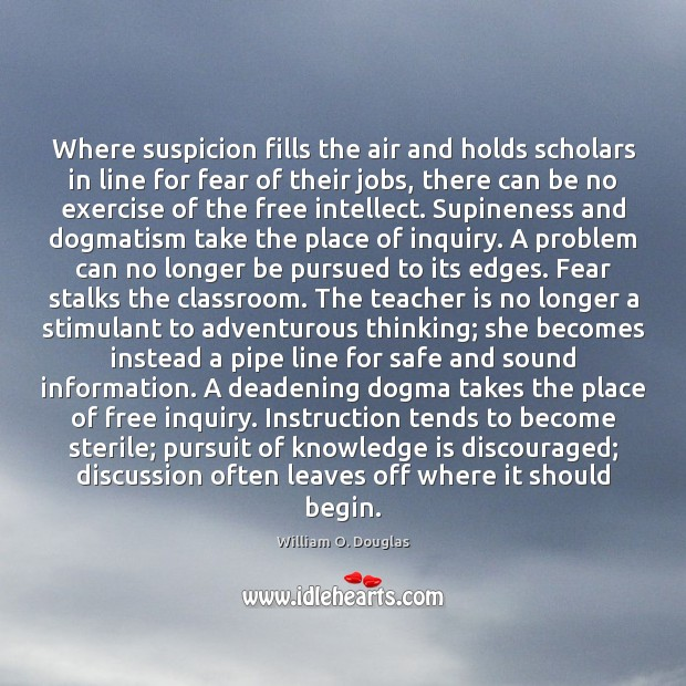 Where suspicion fills the air and holds scholars in line for fear Teacher Quotes Image