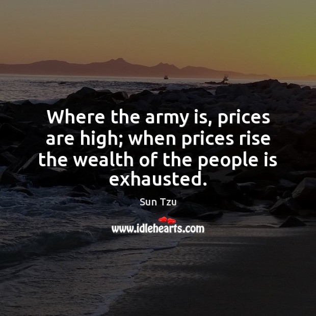 Where the army is, prices are high; when prices rise the wealth Image