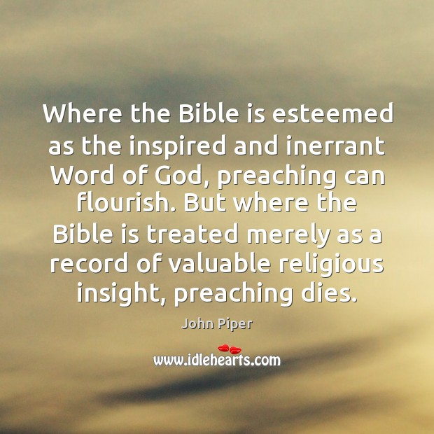 Where the Bible is esteemed as the inspired and inerrant Word of John Piper Picture Quote