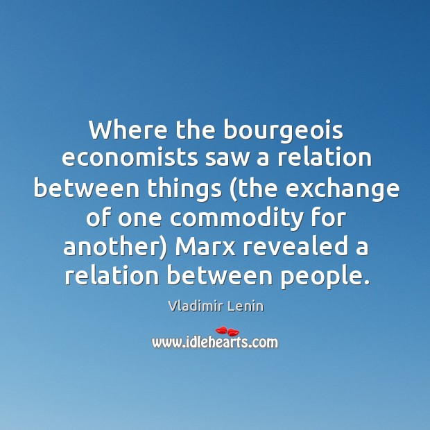 Where the bourgeois economists saw a relation between things (the exchange of Image