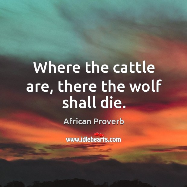 Image, Where the cattle are, there the wolf shall die.