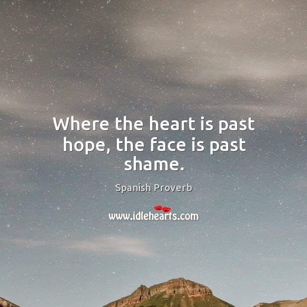 Image, Where the heart is past hope, the face is past shame.