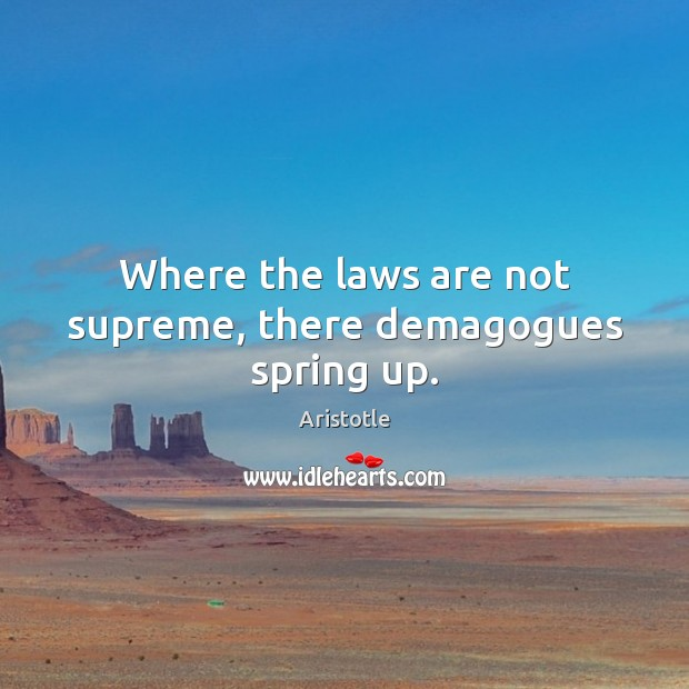 Image, Where the laws are not supreme, there demagogues spring up.