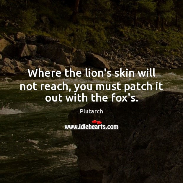 Where the lion's skin will not reach, you must patch it out with the fox's. Image