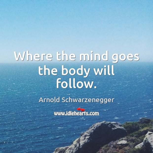Where the mind goes the body will follow. Image