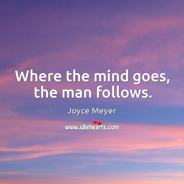 Image, Where the mind goes, the man follows.