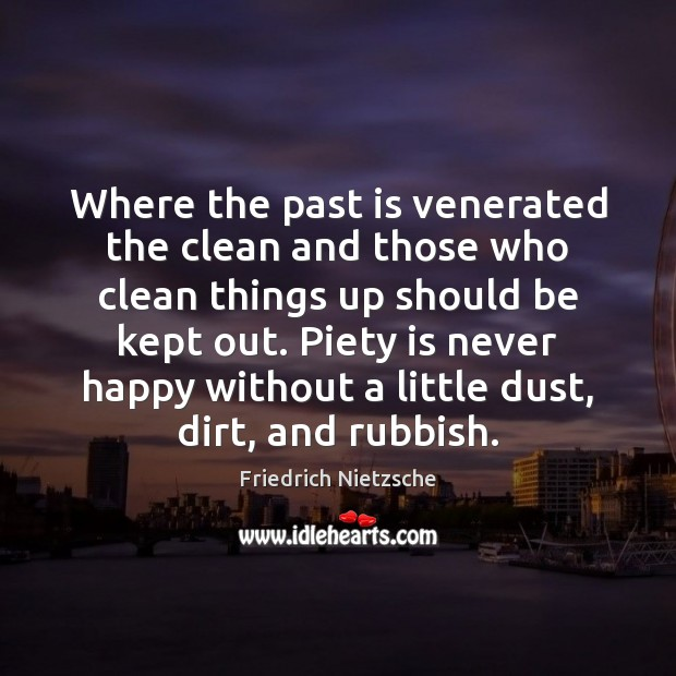 Image, Where the past is venerated the clean and those who clean things