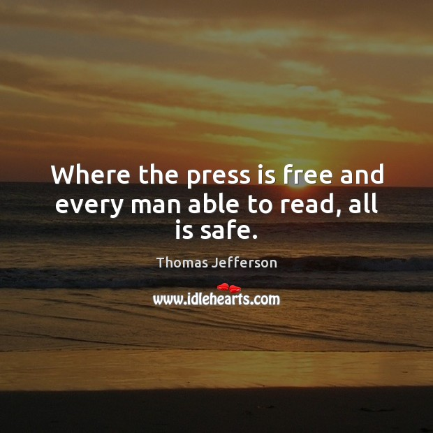 Where the press is free and every man able to read, all is safe. Image