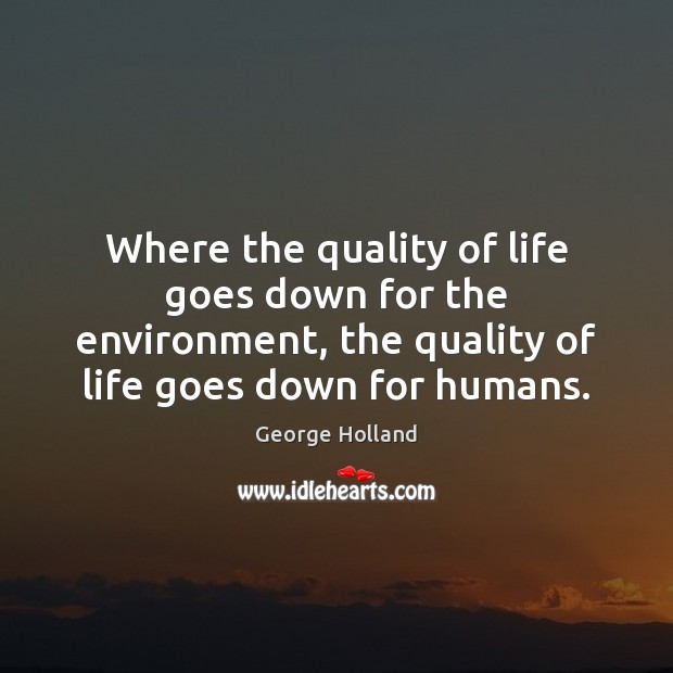 Where the quality of life goes down for the environment, the quality Image